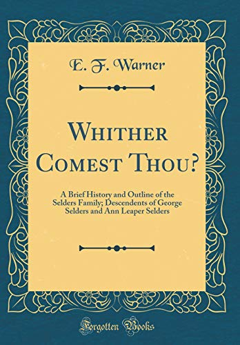 9780267896530: Whither Comest Thou?: A Brief History and Outline of the Selders Family; Descendents of George Selders and Ann Leaper Selders (Classic Reprint)