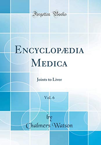Encyclopaedia Medica, Vol. 6: Joints to Liver: Chalmers Watson