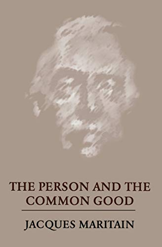 The Person and the Common Good: Maritain, Jacques