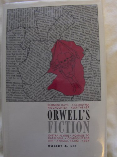 Orwell's Fiction: Robert A. Lee