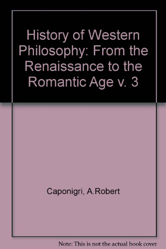 Philosophy from the Renaissance to the Romantic: Caponigri, A. Robert