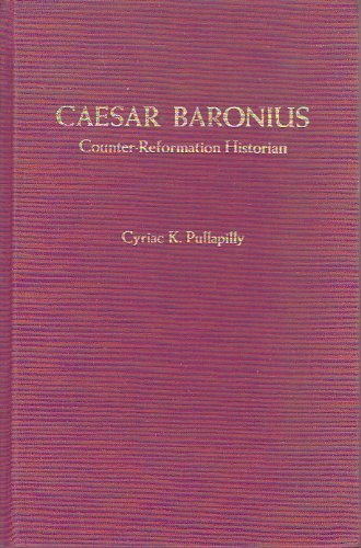 Caesar Baronius Courtier Reformation Historian by Cyriac: Cyriac K. Pullapilly