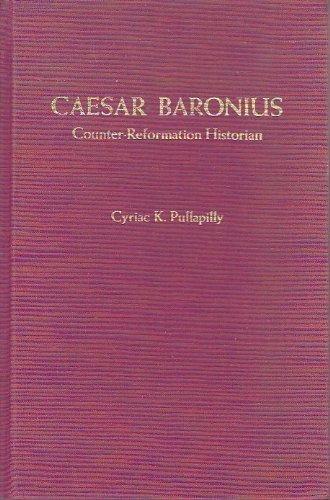 Caesar Baronius Courtier Reformation Historian by Cyriac: Cyriac K. Pullapilly