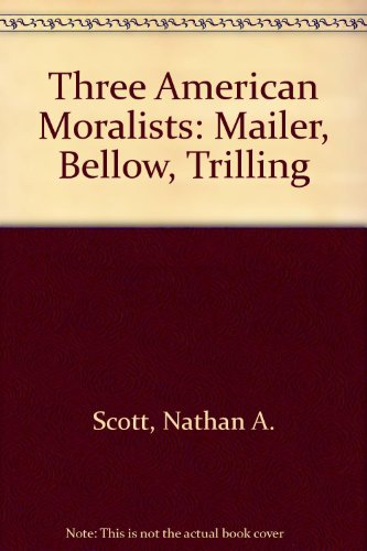 9780268005047: Three American Moralists: Mailer, Bellow, Trilling