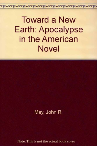 Toward a New Earth: Apocalypse in the American Novel: John R. May