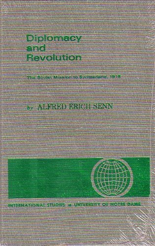 Diplomacy and Revolution: Soviet Mission to Switzerland, 1918 (International studies of the ...