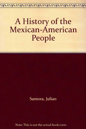 A History of the Mexican-American People: Samora, Julian, Simon, Patricia Vandel