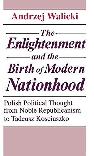 9780268006181: The Enlightenment and the Birth of Modern Nationhood: Polish Political Thought from Noble Republicanism to Tadeusz Kosciuszko