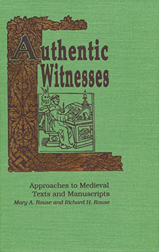 Authentic Witnesses: Approaches to Medieval Texts and Manuscripts: Rouse, Mary A.;Rouse, Richard H.