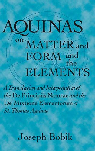 9780268006532: Aquinas on Matter and Form and the Elements: A Translation and Interpretation of the DE PRINCIPIIS NATURAE and the DE MIXTIONE ELEMENTORUM of St. Thomas Aquinas