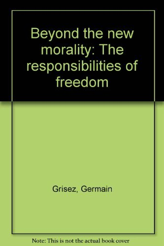 9780268006631: Beyond the new morality: The responsibilities of freedom