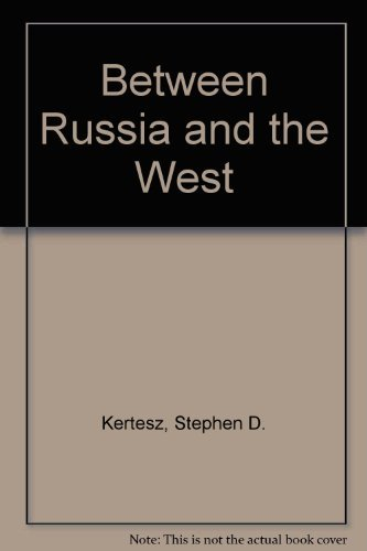Between Russia and the West: Hungary and the Illusions of Peacemaking 1945-1947: Kertesz, Stephen ...