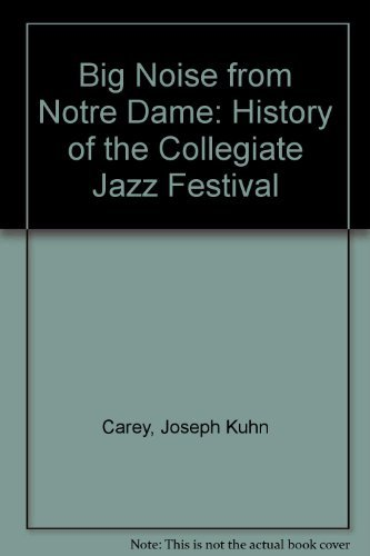 9780268006778: Big noise from Notre Dame: A history of the Collegiate Jazz Festival