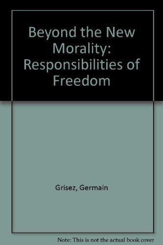 9780268006785: Beyond the New Morality: The Responsibilities of Freedom