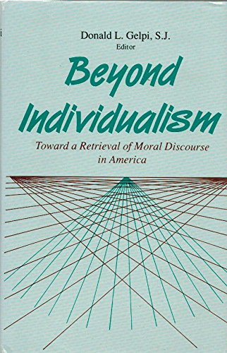 9780268006808: Beyond Individualism: Toward a Retrieval of Moral Discourse in America