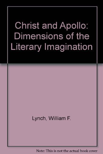 Christ and Apollo: Dimensions of the Literary Imagination: Lynch, William F.