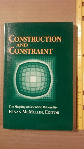 Construction and Constraint. The Shaping of Scientific Rationality.: McMULLIN, Ernan (ed.):