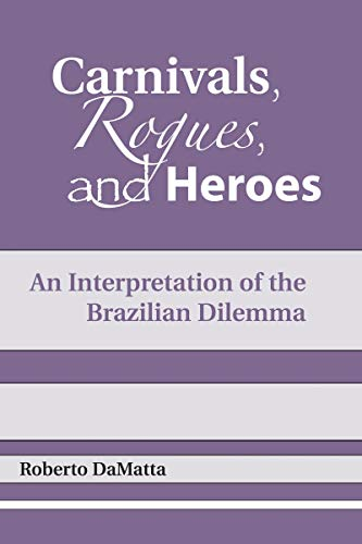 Carnivals, Rogues, and Heroes: An Interpretation of the Brazilian Dilemma: Matta, Roberto Da