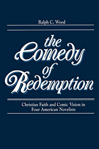 The Comedy of Redemption: Christian Faith & Comic Vision in Four American Novelists: Wood, ...