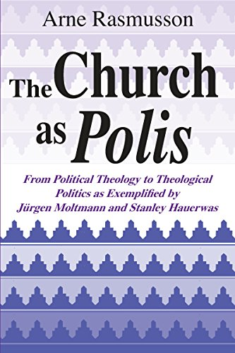 9780268008093: The Church As Polis: From Political Theology to Theological Politics As Exemplified by Jurgen Moltmann and Stanley Hauerwas
