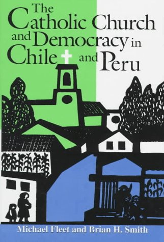 9780268008215: The Catholic Church and Democracy in Chile and Peru (ND Kellogg Inst Int'l Studies)