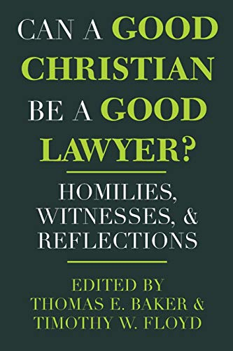 9780268008260: Can a Good Christian Be a Good Lawyer?: Homilies, Witnesses, and Reflections (STUDIES LAW & CONTEM)