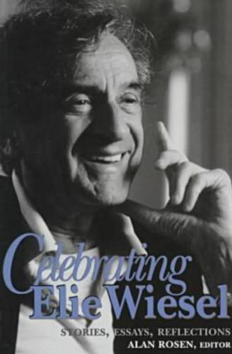 9780268008352: Celebrating Elie Wiesel: Stories, Essays, Reflections