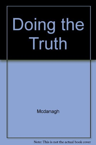 Doing the Truth: The Quest for Moral Theology: McDonagh, Enda, McDonagh, Edna