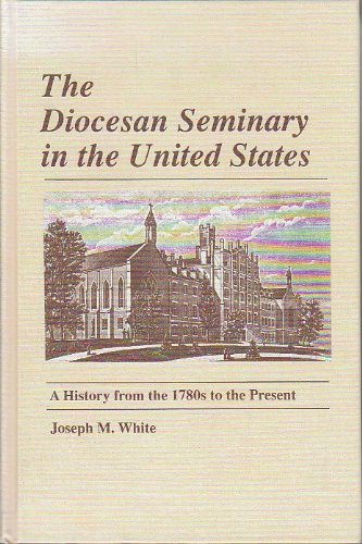 The Diocesan Seminary in the United States: A History from the 1780s to the Present (Notre Dame ...