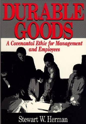 Durable Goods: Covenantal Ethic for Management and Employees (Hardback): Stewart H. Herman