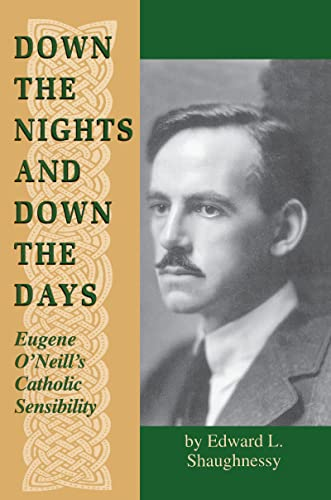 9780268008956: Down the Nights and Down the Days: Eugene O'Neill's Catholic Sensibility (IRISH IN AMERICA)