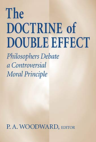 9780268008963: The Doctrine of Double Effect: Philosophers Debate a Controversial Moral Principle