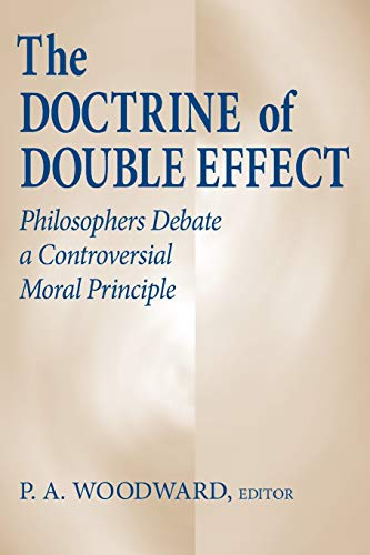 9780268008970: The Doctrine of Double Effect: Philosophers Debate a Controversial Moral Principle