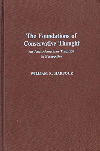 Foundations of Conservative Thought: An Anglo-American Tradition in Perspective: Harbour, William R...