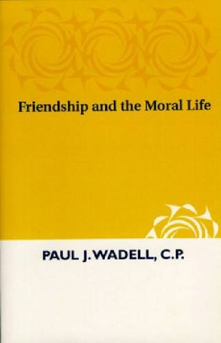 9780268009731: Friendship and the Moral Life