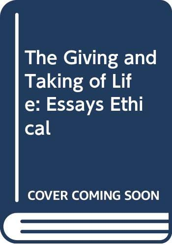 9780268010188: The Giving and Taking of Life: Essays Ethical