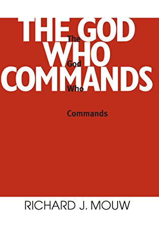 The God Who Commands: A Study in Divine Command Ethics (0268010218) by Mouw, Richard J.
