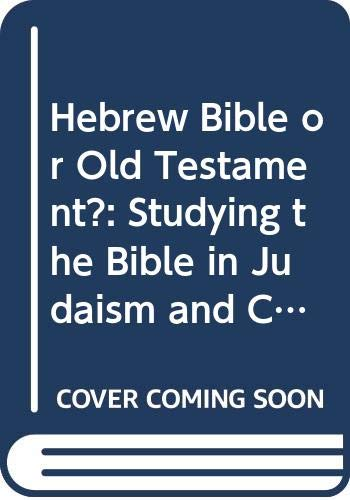 9780268010904: Hebrew Bible or Old Testament?: Studying the Bible in Judaism and Christianity (Christianity and Judaism in Antiquity)