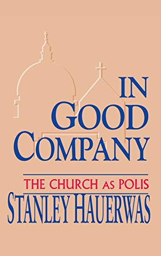 9780268011727: In Good Company: The Church as Polis
