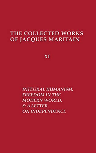 9780268011772: Integral Humanism, Freedom in the Modern World, and a Letter on Independence, Revised Edition (Collected Works of Jacques Maritain)