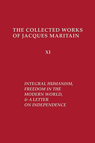 9780268011772: Integral Humanism, Freedom in the Modern World, and a Letter on Independence