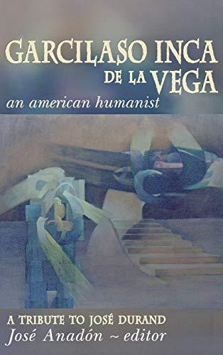 Garcilaso Inca De La Vega: An American Humanist - A Tribute to Jose Durand (Hardback)