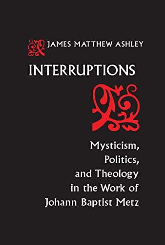 9780268011956: Interruptions: Mysticism, Politics, and Theology in the Work of Johann Baptist Metz (ND Studies Spirituality & Theology)