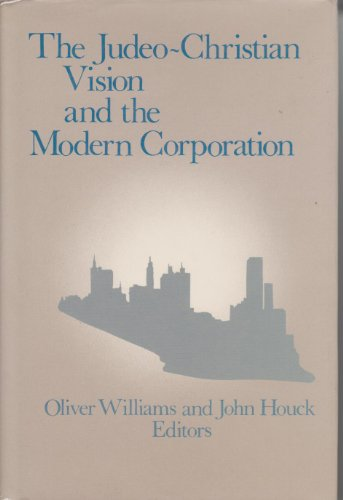 The Judeo-Christian Vision and the Modern Corporation: Wililams, Oliver (edited); Houck, John (...
