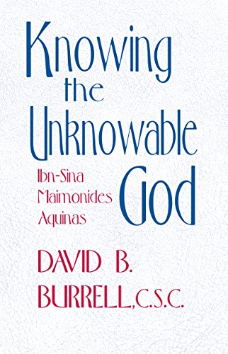 Knowing The Unknowable God: Ibn Sina, Maimonides, Aquinas: Burrell, David B.