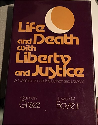 9780268012625: Life and Death With Liberty and Justice: A Contribution to the Euthanasia Debate