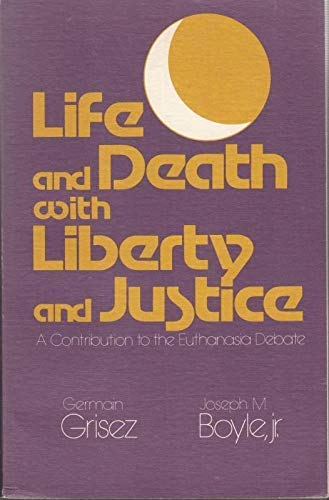 9780268012632: Life and Death With Liberty and Justice: A Contribution to the Euthanasia Debate