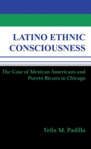 9780268012748: Latino Ethnic Consciousness: The Case of Mexican Americans and Puerto Ricans in Chicago