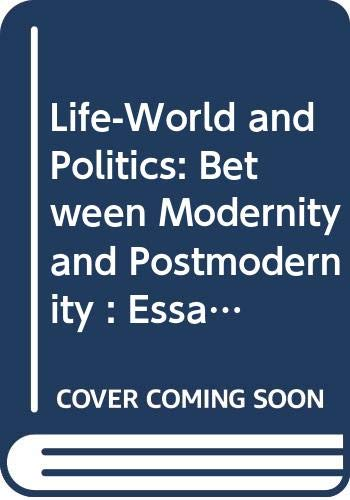 9780268012892: Life-World and Politics: Between Modernity and Postmodernity : Essays in Honor of Fred R. Dallmayr