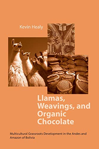 9780268013264: Llamas, Weavings, and Organic Chocolate: Multicultural Grassroots Development in the Andes and Amazon of Bolivia